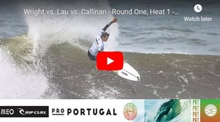 Wright vs. Lau vs. Callinan - Round One, Heat 1 - MEO Rip Curl Pro Portugal 2018